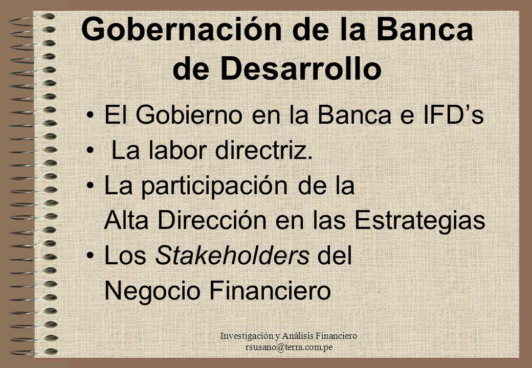 Investigación y Análisis Financiero rsusano@terra.com.pe Gobernación de la Banca de Desarrollo El Gobierno en la Banca e IFDs La labor directriz. La p