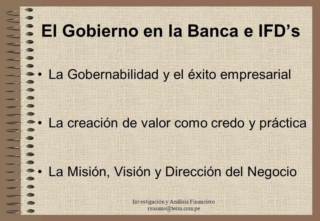 Investigación y Análisis Financiero rsusano@terra.com.pe El Gobierno en la Banca e IFDs La Gobernabilidad y el éxito empresarial La creación de valor