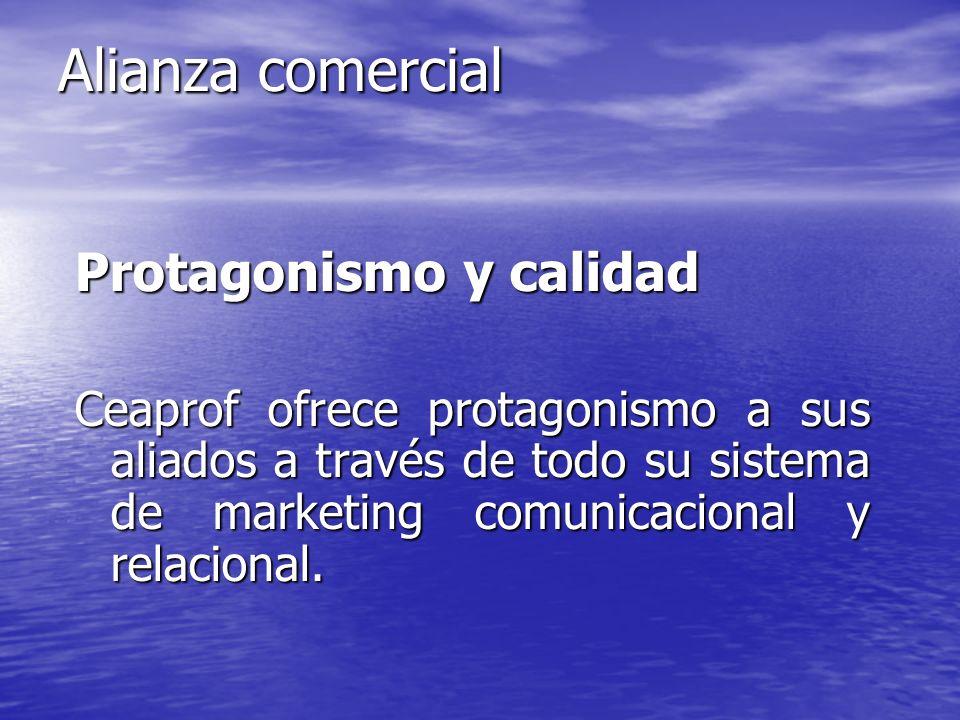 Alianza comercial Protagonismo y calidad Ceaprof ofrece protagonismo a sus aliados a través de todo su sistema de marketing comunicacional y relaciona