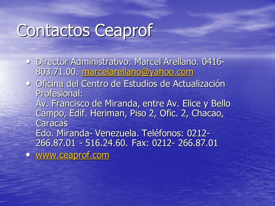 Contactos Ceaprof Director Administrativo: Marcel Arellano. 0416- 803.71.00. marcelarellano@yahoo.com Director Administrativo: Marcel Arellano. 0416-