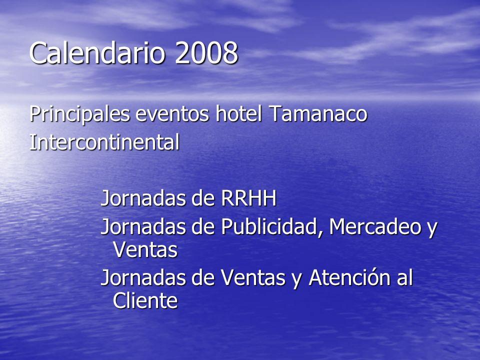 Calendario 2008 Principales eventos hotel Tamanaco Intercontinental Jornadas de RRHH Jornadas de Publicidad, Mercadeo y Ventas Jornadas de Ventas y At