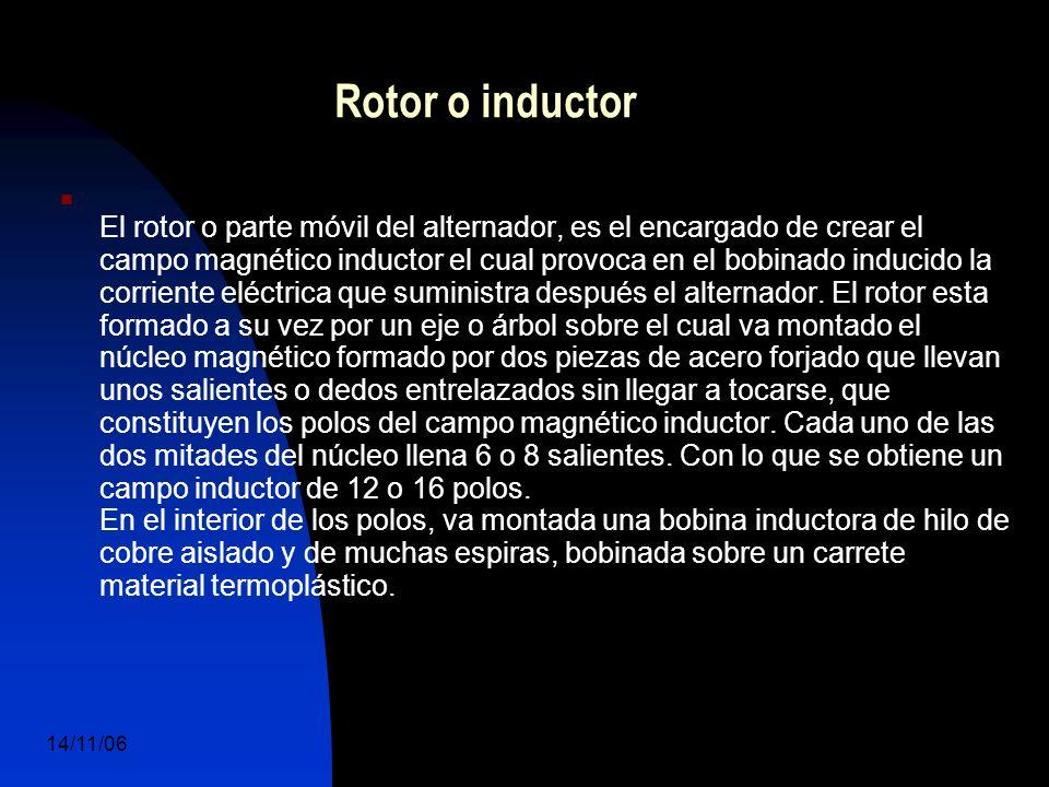 14/11/06 DuocUc, Ingenería Mecánica Automotriz y Autotrónica 17 El rotor o parte móvil del alternador, es el encargado de crear el campo magnético inductor el cual provoca en el bobinado inducido la corriente eléctrica que suministra después el alternador.