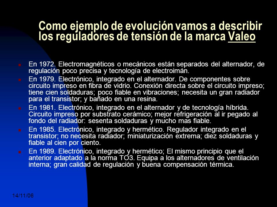 14/11/06 DuocUc, Ingenería Mecánica Automotriz y Autotrónica 44 Como ejemplo de evolución vamos a describir los reguladores de tensión de la marca Valeo En 1972.