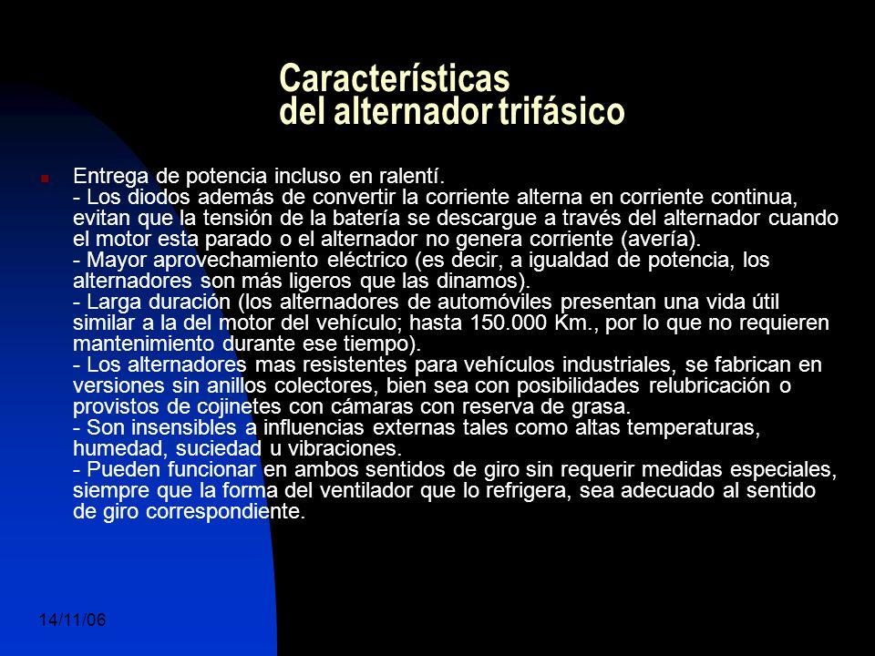 14/11/06 DuocUc, Ingenería Mecánica Automotriz y Autotrónica 8 Características del alternador trifásico Entrega de potencia incluso en ralentí.