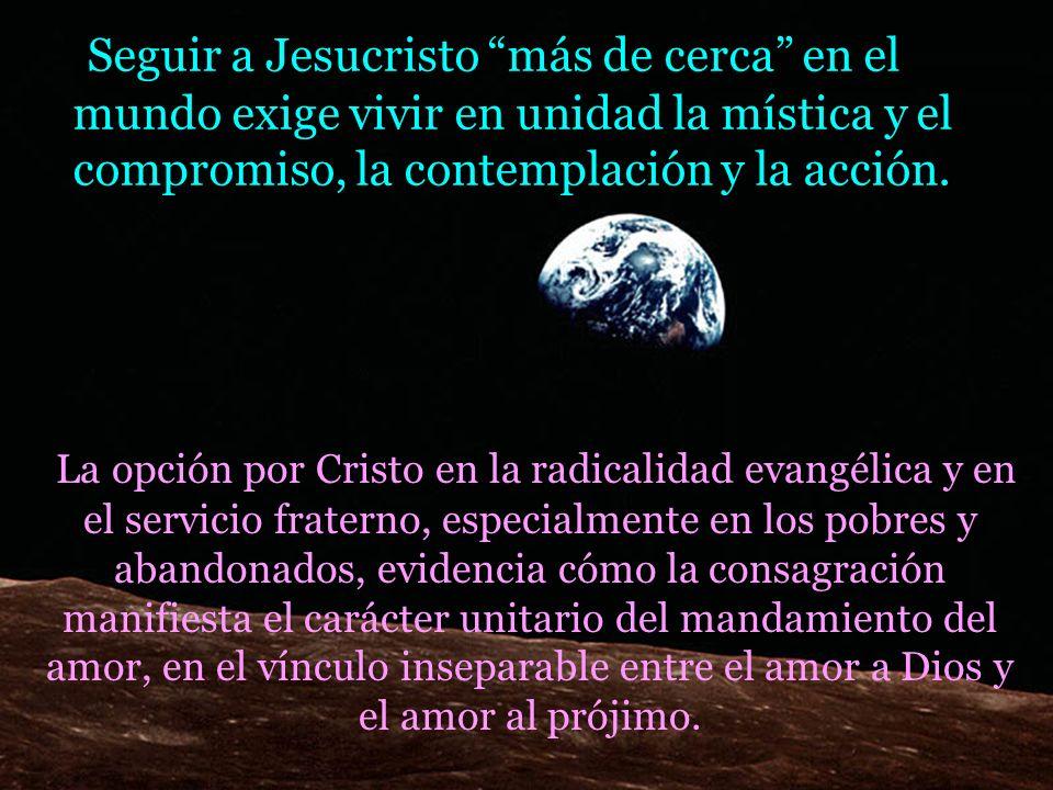 Seguir a Jesucristo más de cerca en el mundo exige vivir en unidad la mística y el compromiso, la contemplación y la acción.
