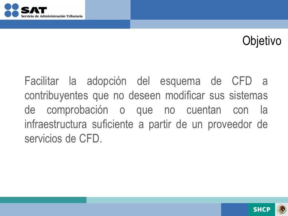 Facilitar la adopción del esquema de CFD a contribuyentes que no deseen modificar sus sistemas de comprobación o que no cuentan con la infraestructura