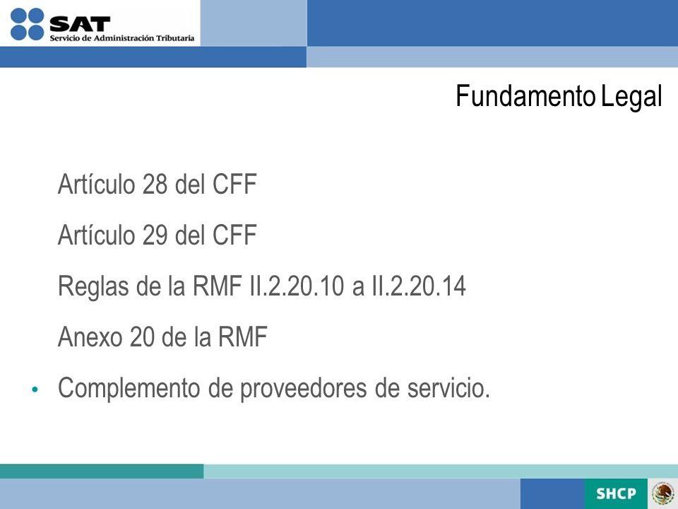 Artículo 28 del CFF Artículo 29 del CFF Reglas de la RMF II.2.20.10 a II.2.20.14 Anexo 20 de la RMF Complemento de proveedores de servicio. Fundamento