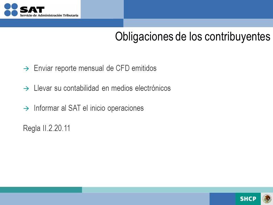 Obligaciones de los contribuyentes Enviar reporte mensual de CFD emitidos Llevar su contabilidad en medios electrónicos Informar al SAT el inicio oper