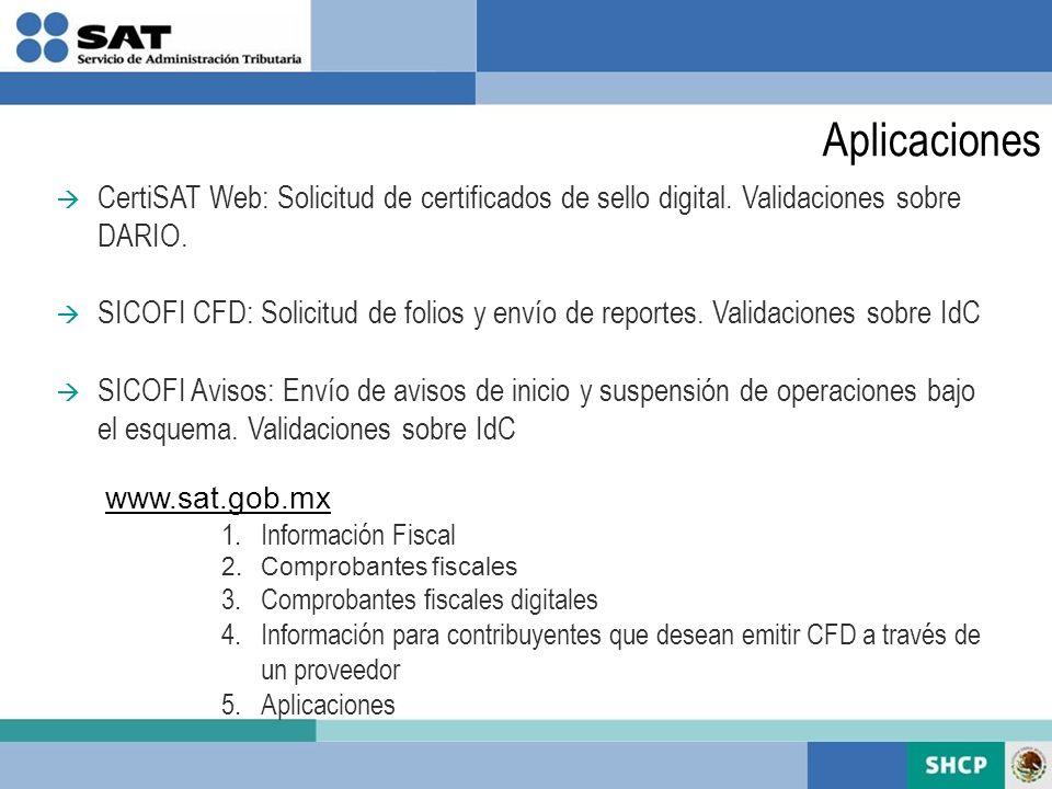 Aplicaciones CertiSAT Web: Solicitud de certificados de sello digital. Validaciones sobre DARIO. SICOFI CFD: Solicitud de folios y envío de reportes.