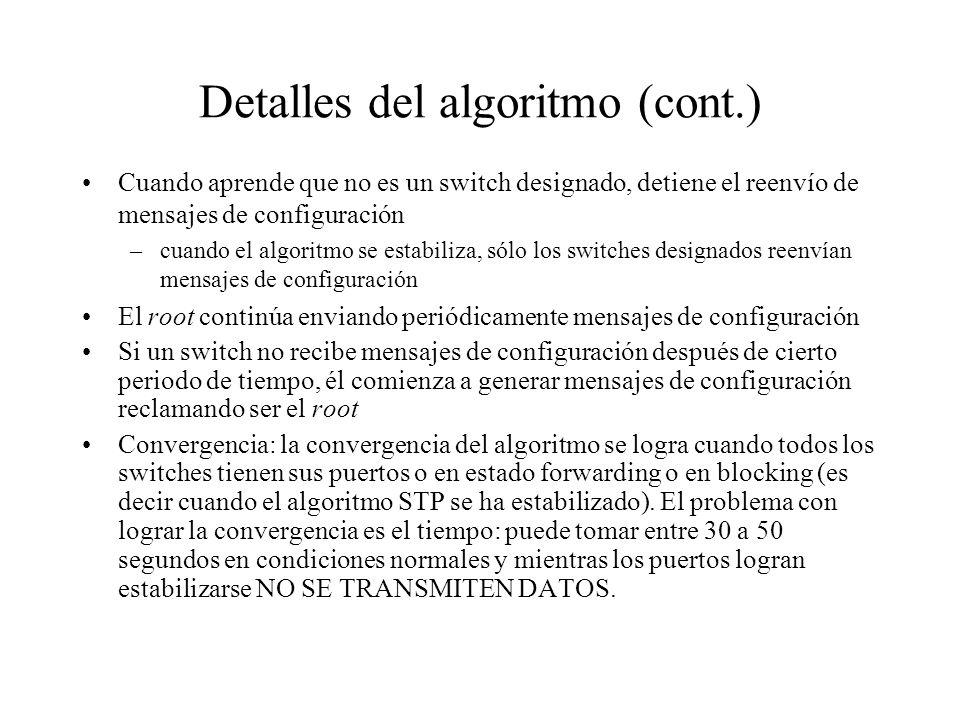 Detalles del algoritmo (cont.) Cuando aprende que no es un switch designado, detiene el reenvío de mensajes de configuración –cuando el algoritmo se e