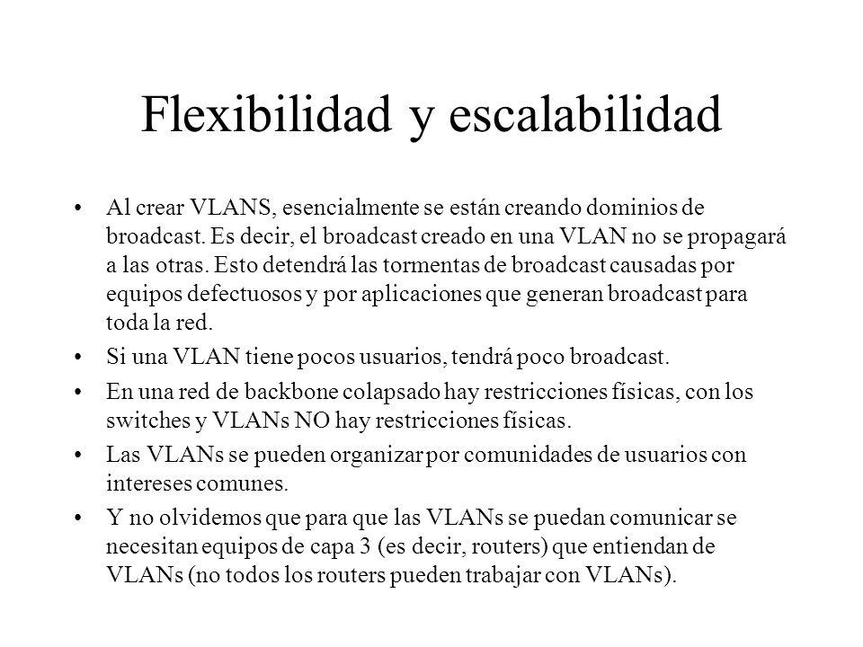 Flexibilidad y escalabilidad Al crear VLANS, esencialmente se están creando dominios de broadcast. Es decir, el broadcast creado en una VLAN no se pro