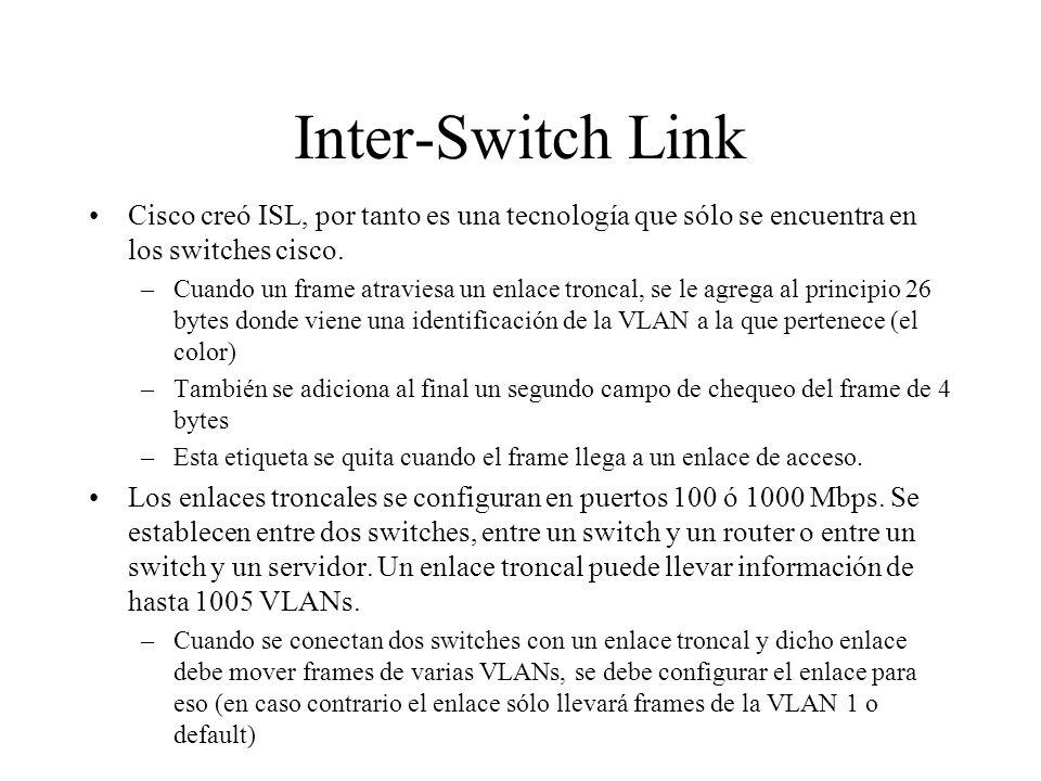 Inter-Switch Link Cisco creó ISL, por tanto es una tecnología que sólo se encuentra en los switches cisco. –Cuando un frame atraviesa un enlace tronca