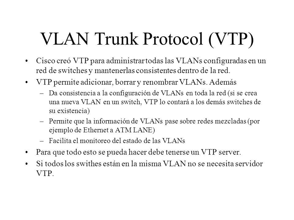 VLAN Trunk Protocol (VTP) Cisco creó VTP para administrar todas las VLANs configuradas en un red de switches y mantenerlas consistentes dentro de la r