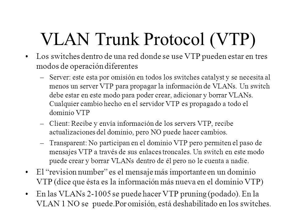VLAN Trunk Protocol (VTP) Los switches dentro de una red donde se use VTP pueden estar en tres modos de operación diferentes –Server: este esta por om