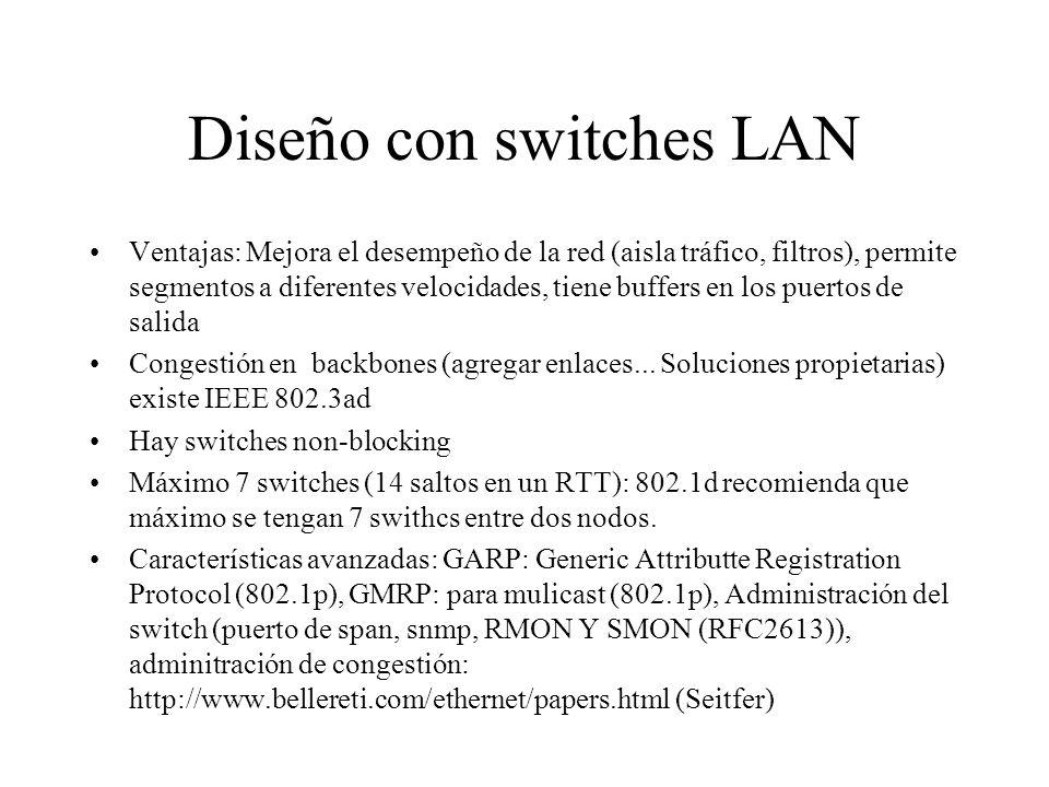 Diseño con switches LAN Ventajas: Mejora el desempeño de la red (aisla tráfico, filtros), permite segmentos a diferentes velocidades, tiene buffers en