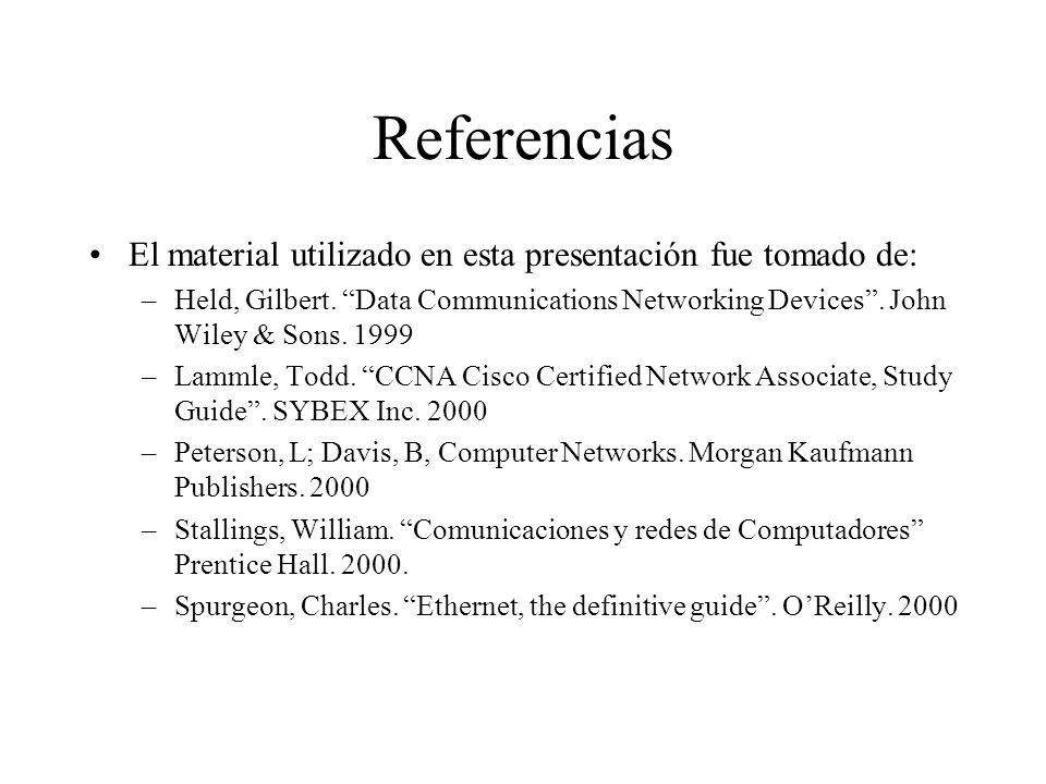 Referencias El material utilizado en esta presentación fue tomado de: –Held, Gilbert. Data Communications Networking Devices. John Wiley & Sons. 1999