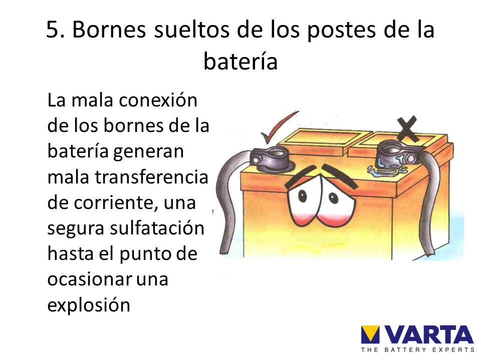 5. Bornes sueltos de los postes de la batería La mala conexión de los bornes de la batería generan mala transferencia de corriente, una segura sulfata