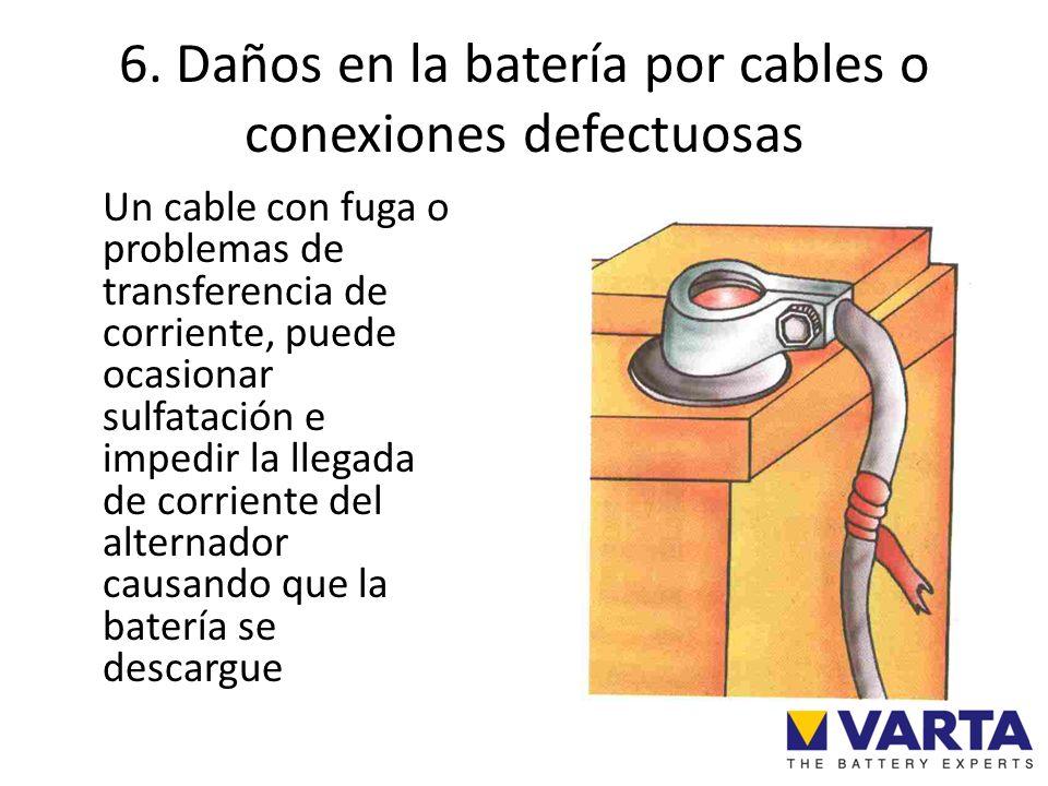 6. Daños en la batería por cables o conexiones defectuosas Un cable con fuga o problemas de transferencia de corriente, puede ocasionar sulfatación e