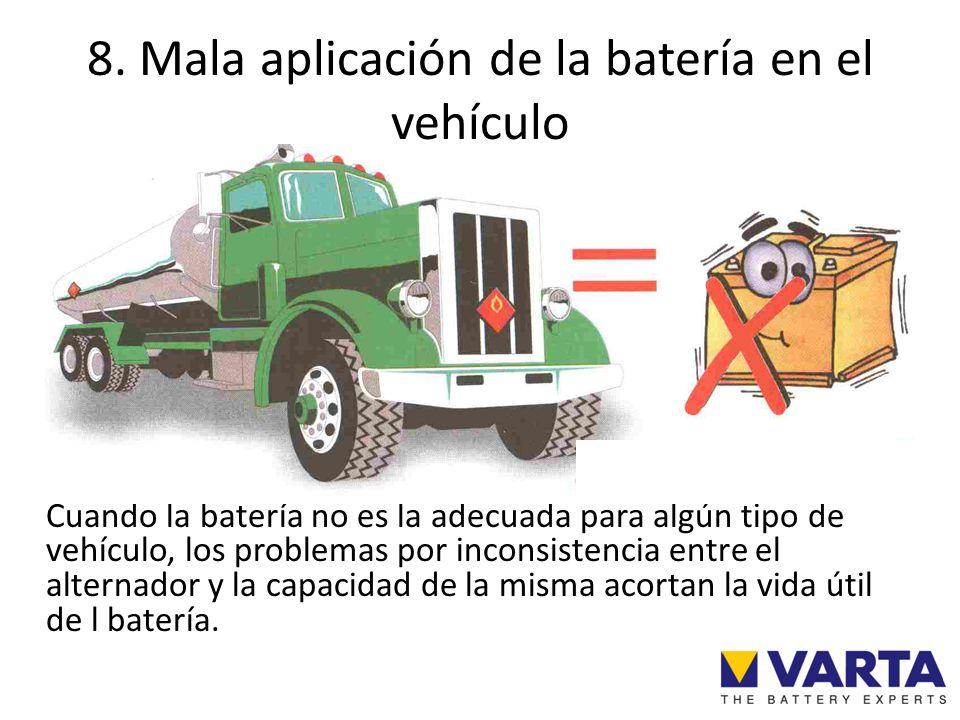 8. Mala aplicación de la batería en el vehículo Cuando la batería no es la adecuada para algún tipo de vehículo, los problemas por inconsistencia entr