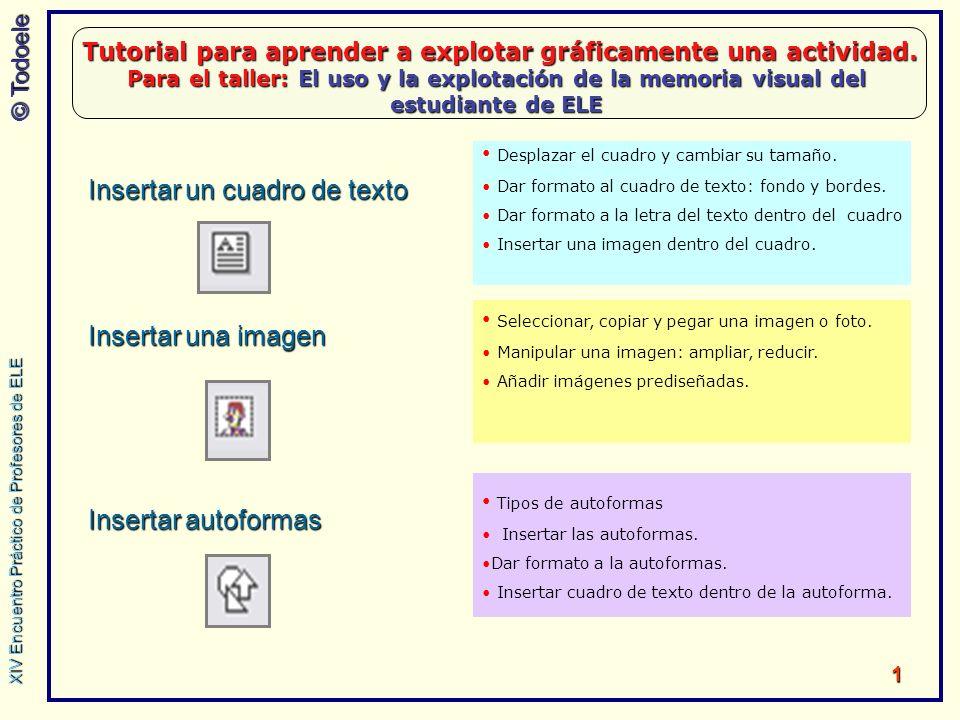 © Todoele 1 Tutorial para aprender a explotar gráficamente una actividad. Para el taller: El uso y la explotación de la memoria visual del estudiante