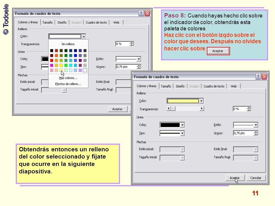 © Todoele 11 Obtendrás entonces un relleno del color seleccionado y fíjate que ocurre en la siguiente diapositiva. Paso 8: Cuando hayas hecho clic sob