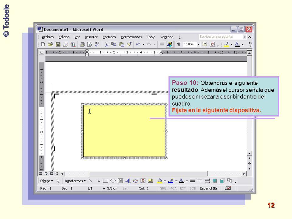 © Todoele 12 Paso 10: Obtendrás el siguiente resultado. Además el cursor señala que puedes empezar a escribir dentro del cuadro. Fíjate en la siguient