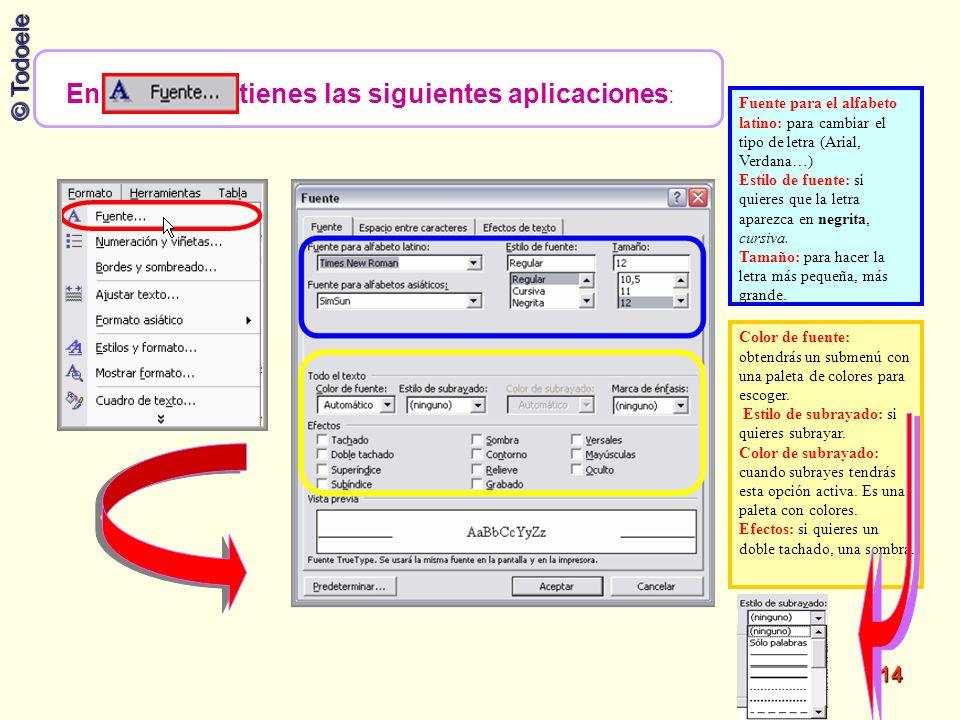 © Todoele 14 Fuente para el alfabeto latino: para cambiar el tipo de letra (Arial, Verdana…) Estilo de fuente: si quieres que la letra aparezca en neg