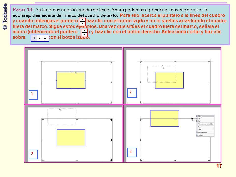 © Todoele 17 Paso 13: Ya tenemos nuestro cuadro de texto. Ahora podemos agrandarlo, moverlo de sitio. Te aconsejo deshacerte del marco del cuadro de t