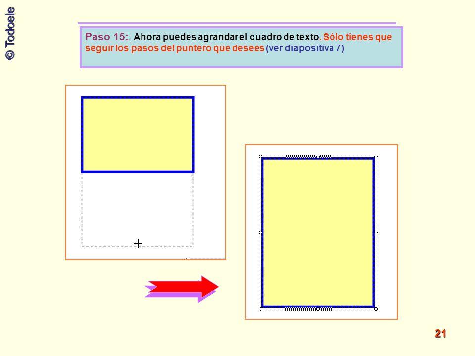 © Todoele 21 Paso 15:. Ahora puedes agrandar el cuadro de texto. Sólo tienes que seguir los pasos del puntero que desees (ver diapositiva 7)