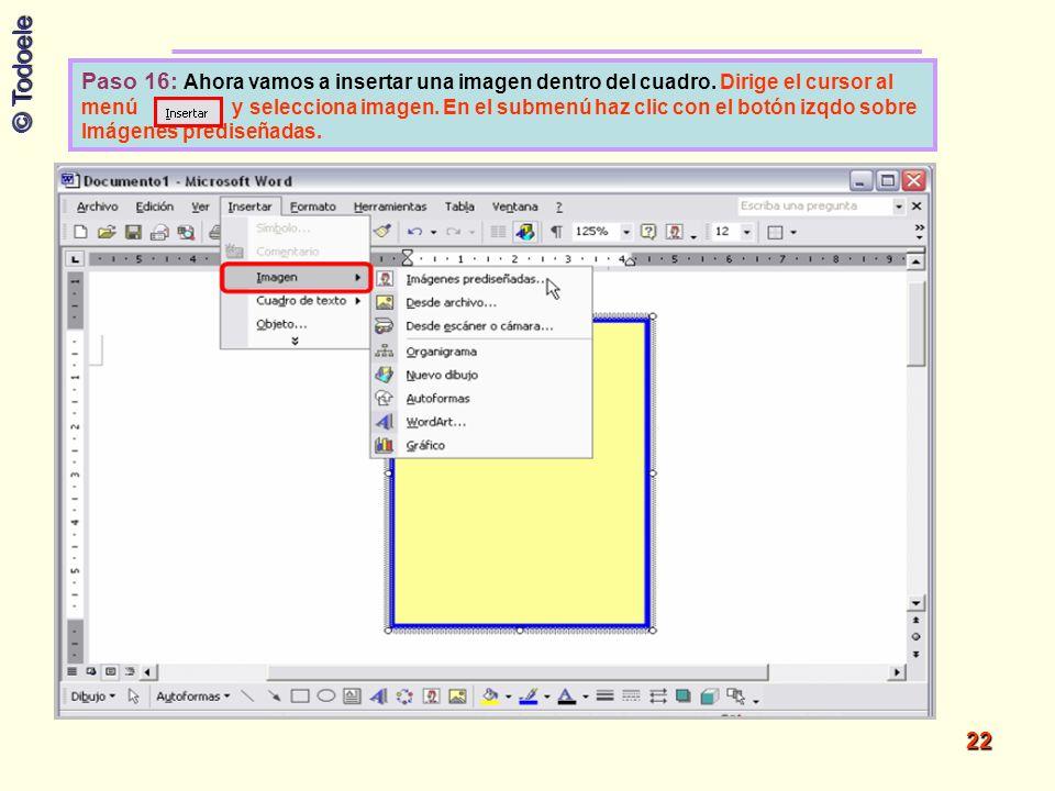 © Todoele 22 Paso 16: Ahora vamos a insertar una imagen dentro del cuadro. Dirige el cursor al menú y selecciona imagen. En el submenú haz clic con el