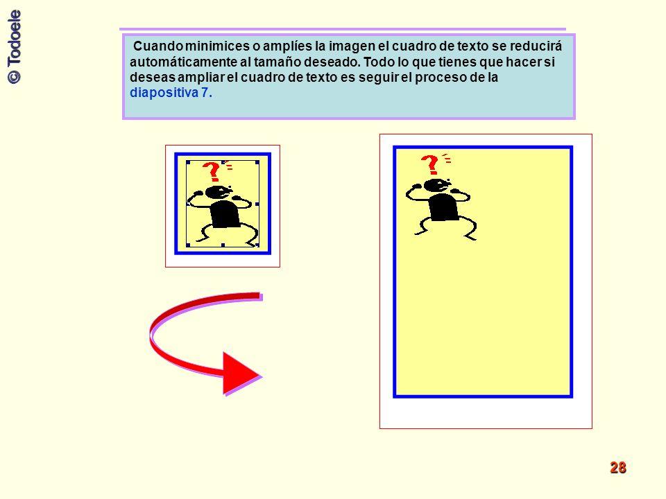 © Todoele 28 Cuando minimices o amplíes la imagen el cuadro de texto se reducirá automáticamente al tamaño deseado. Todo lo que tienes que hacer si de