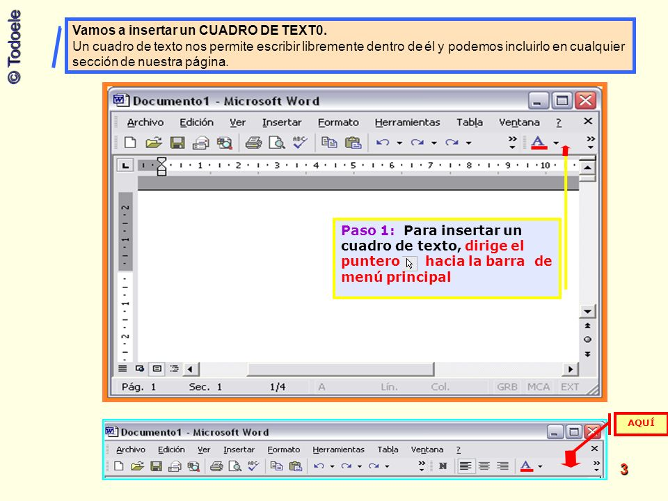 © Todoele 3 AQUÍ Vamos a insertar un CUADRO DE TEXT0. Un cuadro de texto nos permite escribir libremente dentro de él y podemos incluirlo en cualquier