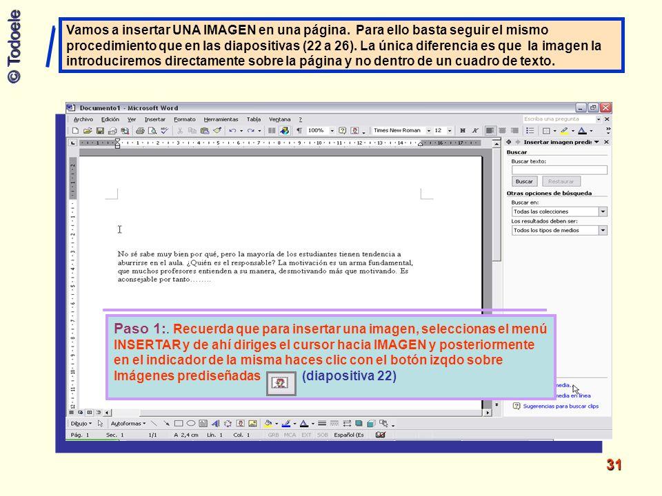 © Todoele 31 Vamos a insertar UNA IMAGEN en una página. Para ello basta seguir el mismo procedimiento que en las diapositivas (22 a 26). La única dife