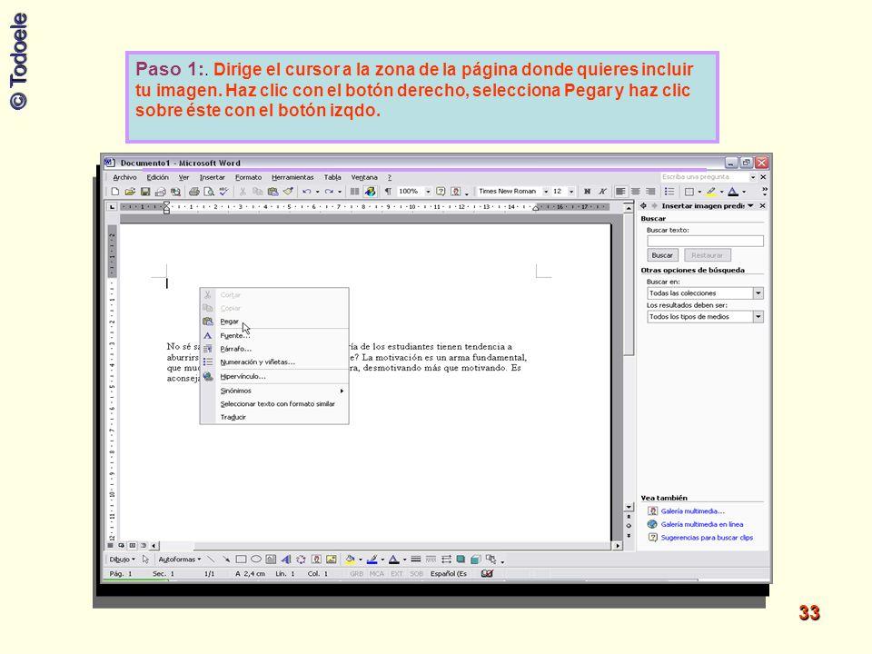 © Todoele 33 Paso 1:. Dirige el cursor a la zona de la página donde quieres incluir tu imagen. Haz clic con el botón derecho, selecciona Pegar y haz c