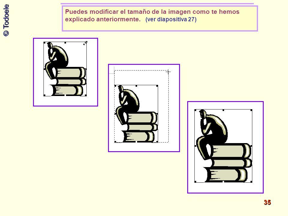 © Todoele 35 Puedes modificar el tamaño de la imagen como te hemos explicado anteriormente. (ver diapositiva 27)