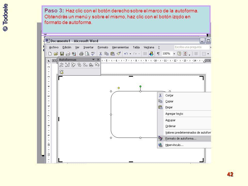 © Todoele 42 Paso 3: Haz clic con el botón derecho sobre el marco de la autoforma. Obtendrás un menú y sobre el mismo, haz clic con el botón izqdo en