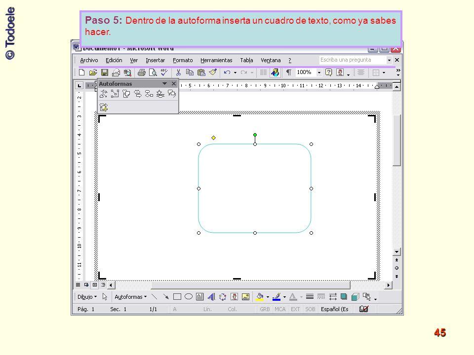 © Todoele 45 Paso 5: Dentro de la autoforma inserta un cuadro de texto, como ya sabes hacer.