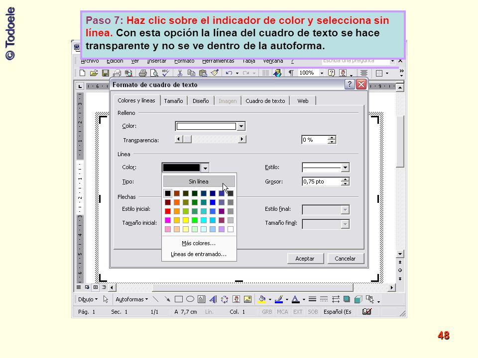 © Todoele 48 Paso 7: Haz clic sobre el indicador de color y selecciona sin línea. Con esta opción la línea del cuadro de texto se hace transparente y