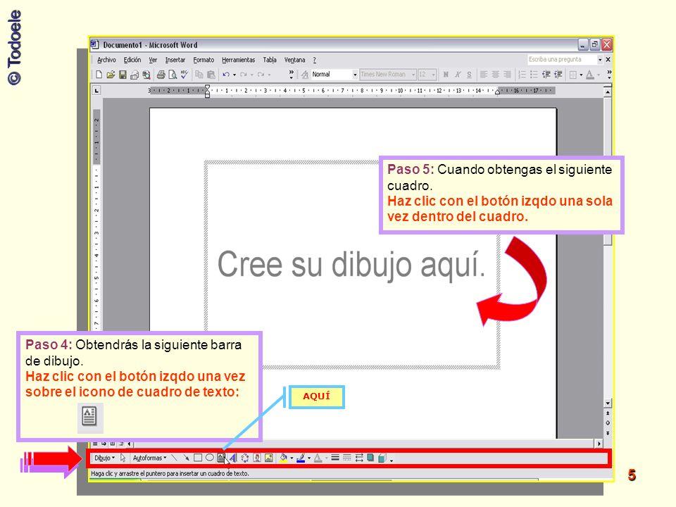 © Todoele 5 Paso 4: Obtendrás la siguiente barra de dibujo. Haz clic con el botón izqdo una vez sobre el icono de cuadro de texto: AQUÍ Paso 5: Cuando