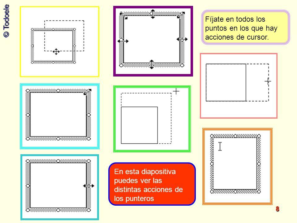 © Todoele 8 Fíjate en todos los puntos en los que hay acciones de cursor. En esta diapositiva puedes ver las distintas acciones de los punteros