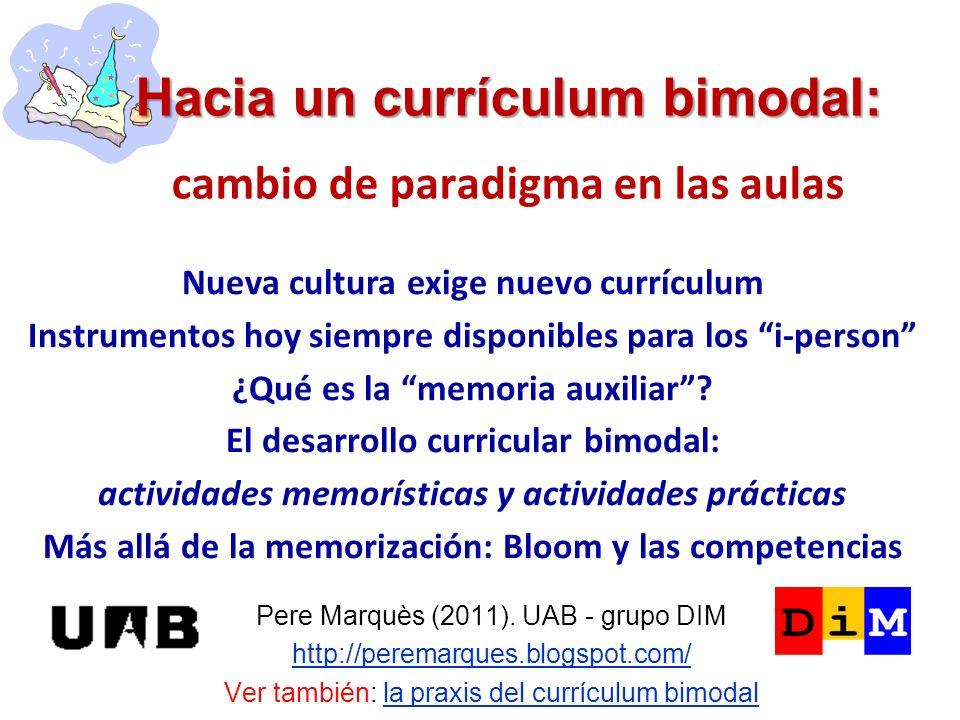 Hacia un currículum bimodal: Hacia un currículum bimodal: cambio de paradigma en las aulas Pere Marquès (2011). UAB - grupo DIM http://peremarques.blo