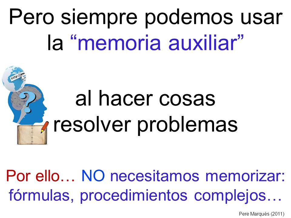Pero siempre podemos usar la memoria auxiliar al hacer cosas resolver problemas Por ello… NO necesitamos memorizar: fórmulas, procedimientos complejos