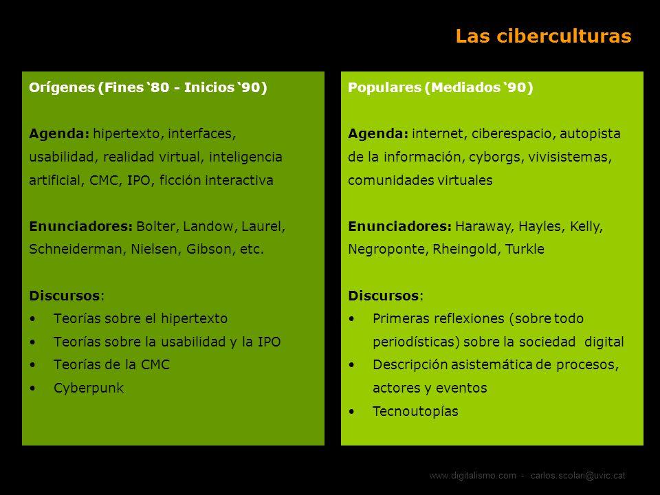 www.digitalismo.com - carlos.scolari@uvic.cat Las ciberculturas Orígenes (Fines 80 - Inicios 90) Agenda: hipertexto, interfaces, usabilidad, realidad