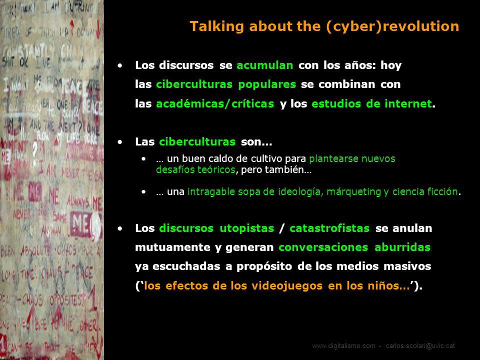 www.digitalismo.com - carlos.scolari@uvic.cat Talking about the (cyber)revolution Los discursos se acumulan con los años: hoy las ciberculturas popula