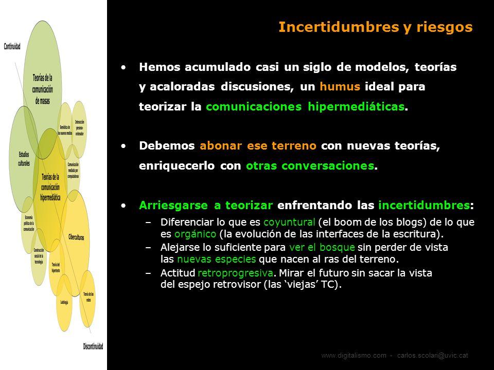 www.digitalismo.com - carlos.scolari@uvic.cat Incertidumbres y riesgos Hemos acumulado casi un siglo de modelos, teorías y acaloradas discusiones, un