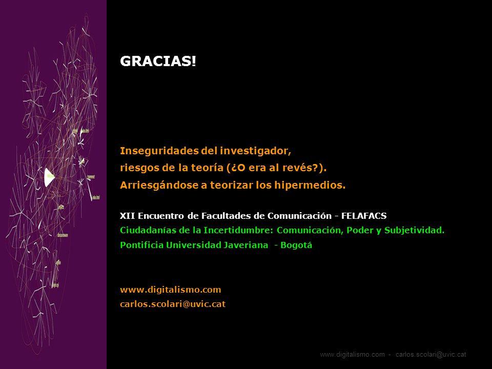 www.digitalismo.com - carlos.scolari@uvic.cat GRACIAS! Inseguridades del investigador, riesgos de la teoría (¿O era al revés?). Arriesgándose a teoriz