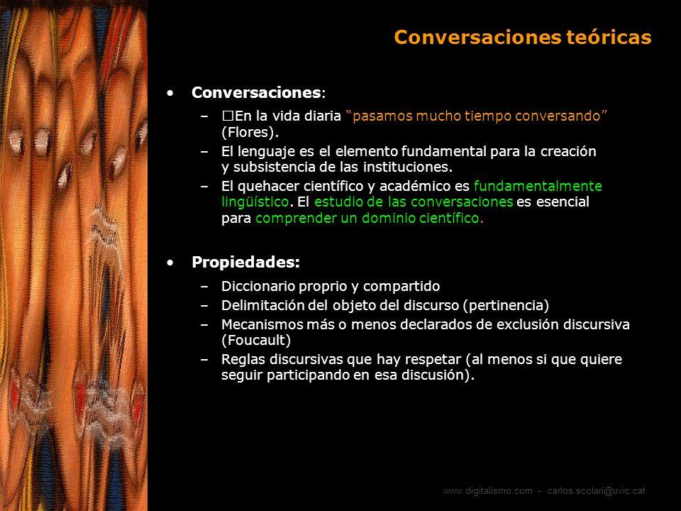 www.digitalismo.com - carlos.scolari@uvic.cat Conversaciones teóricas Conversaciones : –En la vida diaria pasamos mucho tiempo conversando (Flores). –