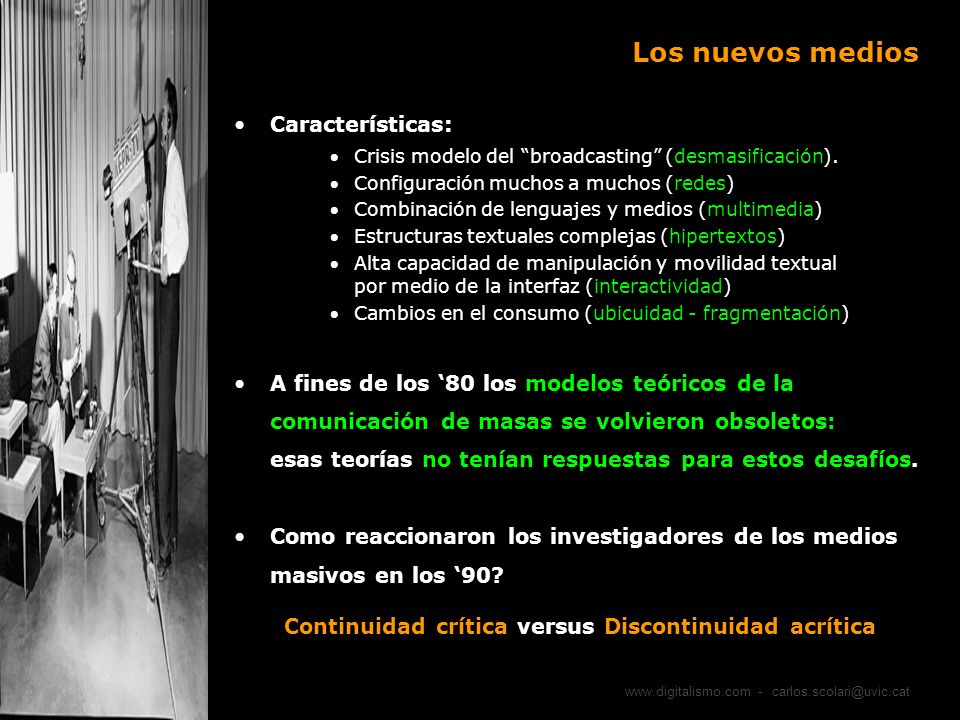 Los nuevos medios Características: Crisis modelo del broadcasting (desmasificación). Configuración muchos a muchos (redes) Combinación de lenguajes y