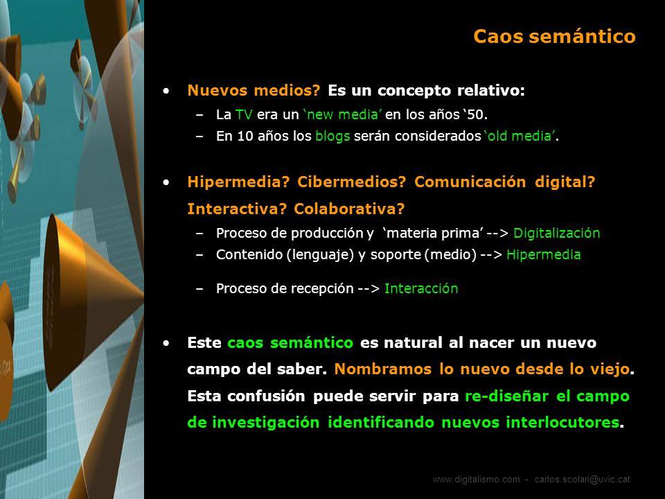www.digitalismo.com - carlos.scolari@uvic.cat Caos semántico Nuevos medios? Es un concepto relativo: –La TV era un new media en los años 50. –En 10 añ