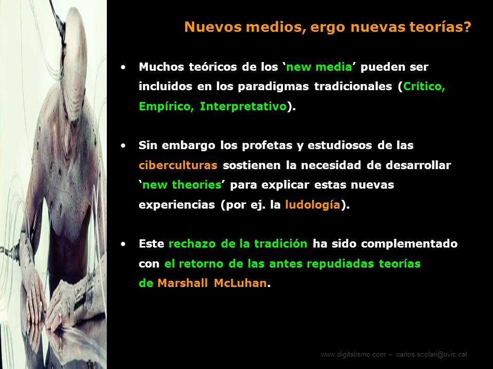 www.digitalismo.com - carlos.scolari@uvic.cat Nuevos medios, ergo nuevas teorías? Muchos teóricos de los new media pueden ser incluidos en los paradig